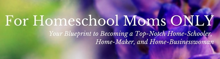 For Homeschool Moms ONLY
